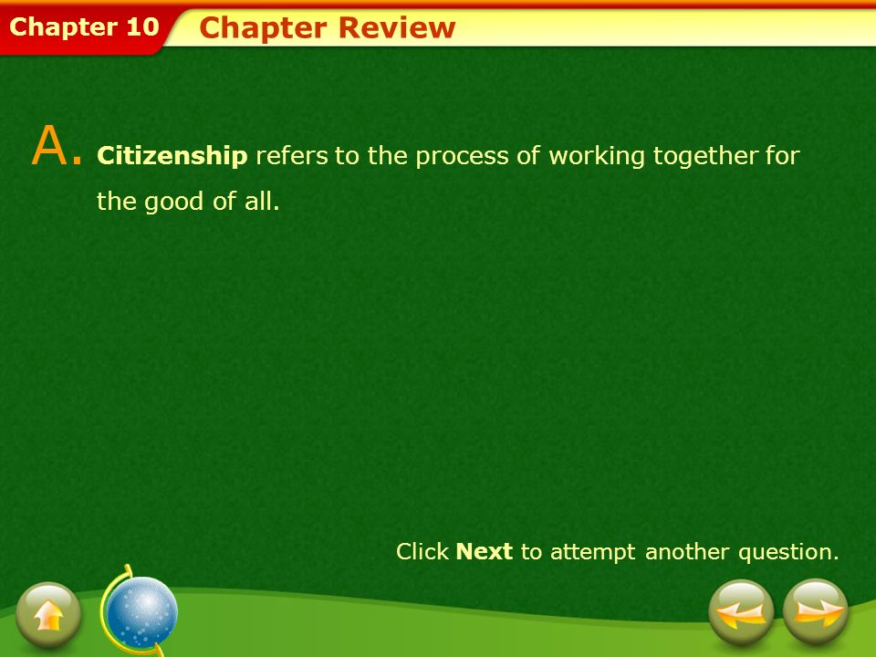 Chapter 10 Chapter Review A. Citizenship refers to the process of working together for the good of all. Click Next to attempt another question.