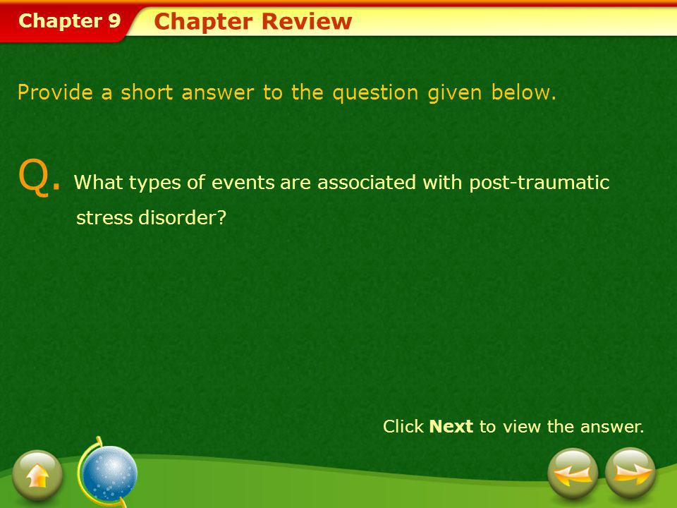 Chapter 9 Chapter Review Provide a short answer to the question given below. Q. What types of events are associated with post-traumatic stress disorde
