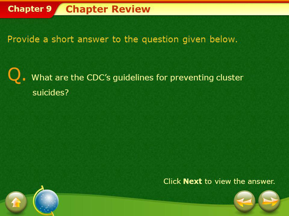 Chapter 9 Chapter Review Provide a short answer to the question given below. Q. What are the CDCs guidelines for preventing cluster suicides? Click Ne