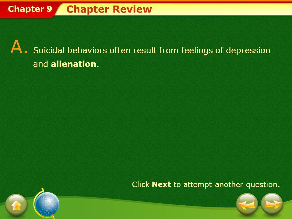 Chapter 9 Chapter Review A. Suicidal behaviors often result from feelings of depression and alienation. Click Next to attempt another question.
