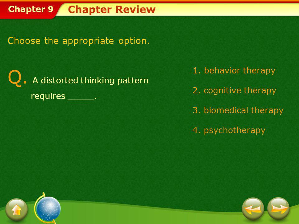 Chapter 9 Chapter Review A.A distorted thinking pattern requires cognitive therapy.