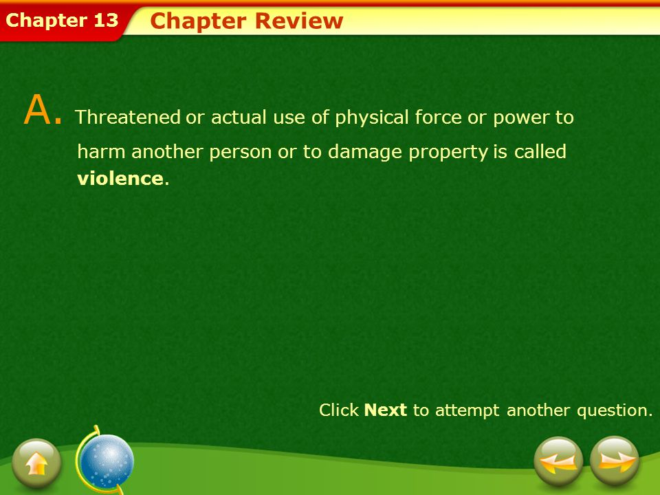 Chapter 13 Chapter Review A. Threatened or actual use of physical force or power to harm another person or to damage property is called violence. Clic