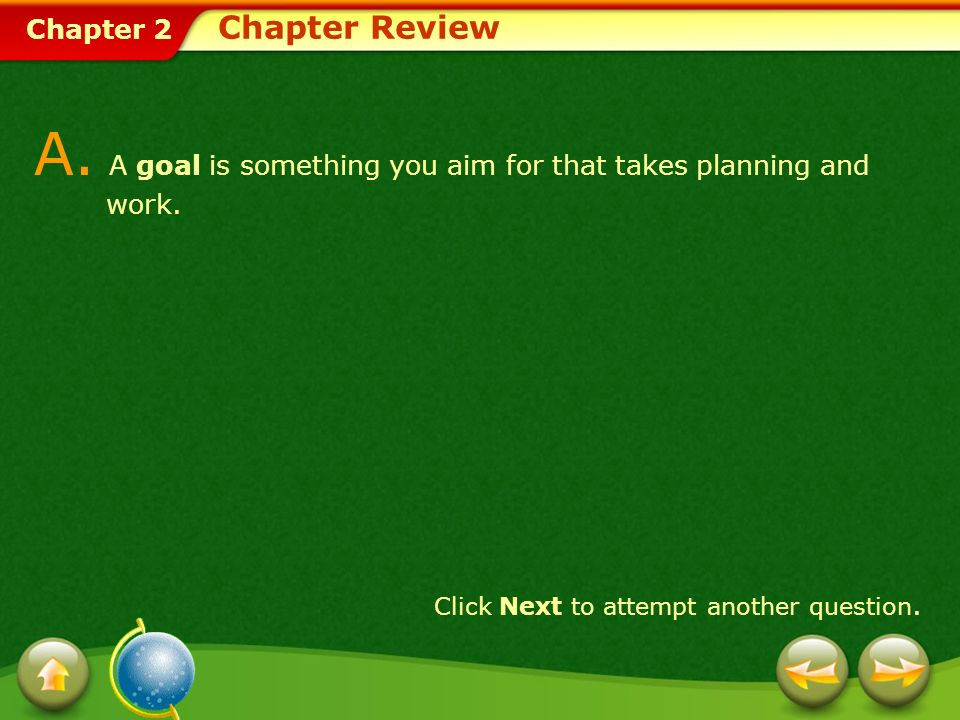 Chapter 2 Chapter Review A.A goal is something you aim for that takes planning and work.