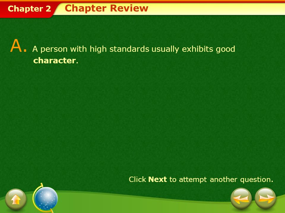 Chapter 2 Chapter Review A.A person with high standards usually exhibits good character.