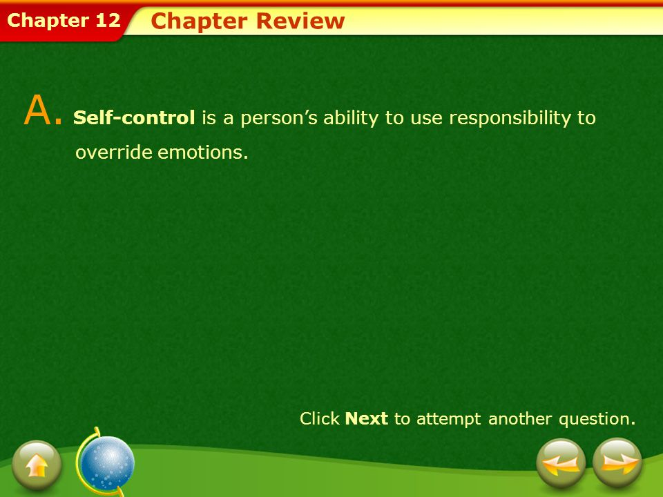 Chapter 12 Chapter Review A. Self-control is a persons ability to use responsibility to override emotions. Click Next to attempt another question.