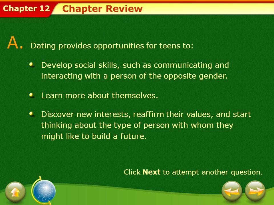 Chapter 12 Chapter Review A. Dating provides opportunities for teens to: Develop social skills, such as communicating and interacting with a person of