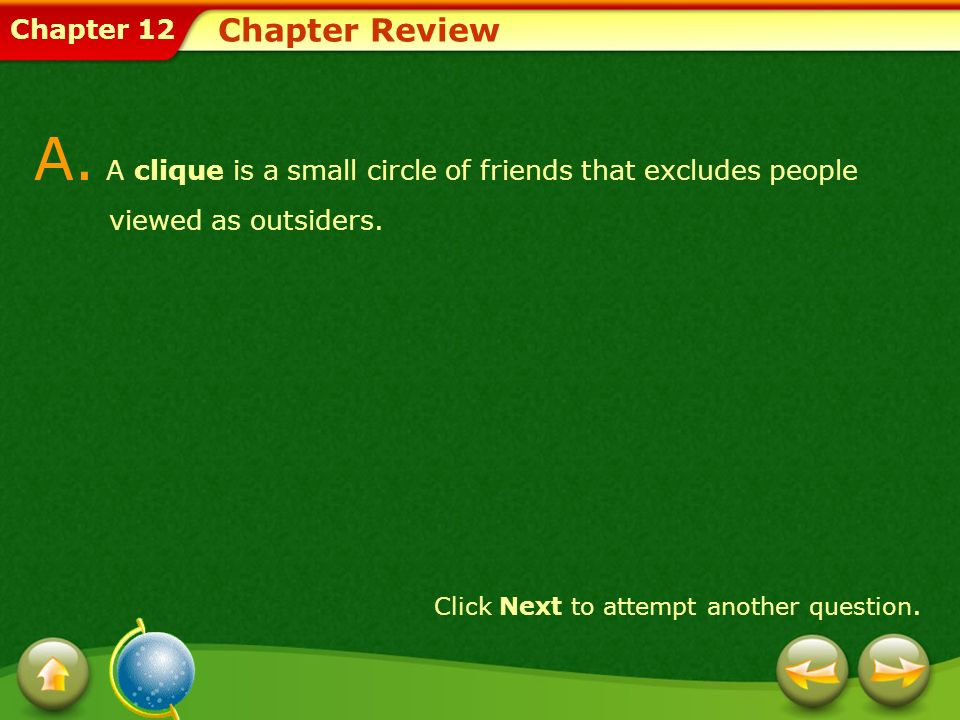Chapter 12 Chapter Review A. A clique is a small circle of friends that excludes people viewed as outsiders. Click Next to attempt another question.
