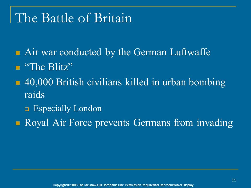 Copyright © 2006 The McGraw-Hill Companies Inc. Permission Required for Reproduction or Display. 11 The Battle of Britain Air war conducted by the Ger