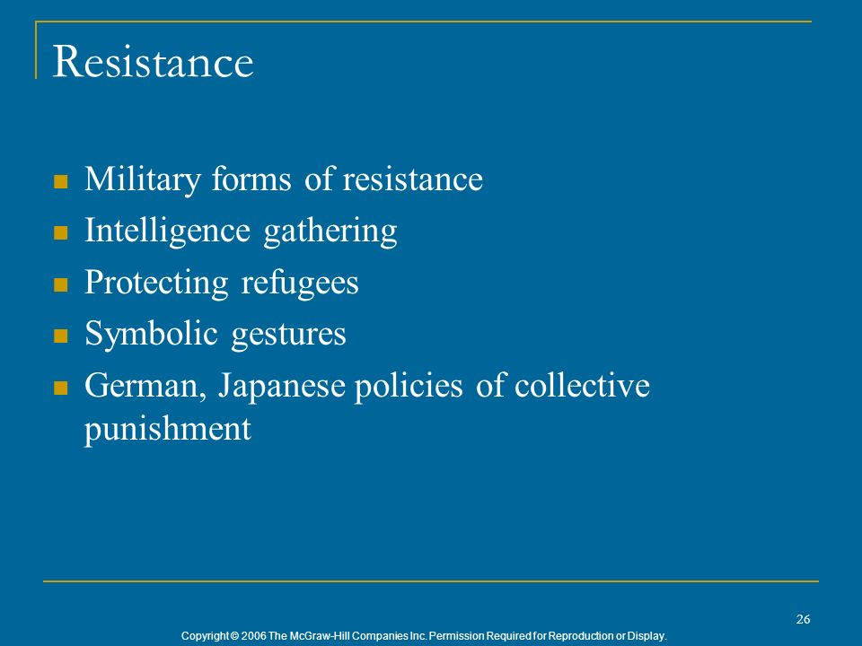 Copyright © 2006 The McGraw-Hill Companies Inc. Permission Required for Reproduction or Display. 26 Resistance Military forms of resistance Intelligen
