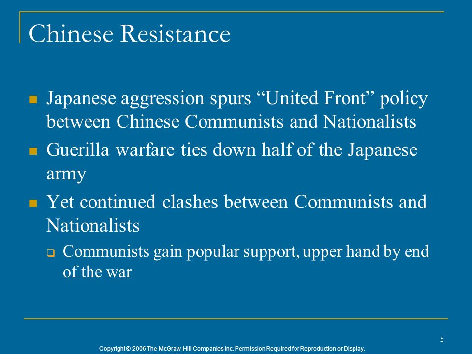 Copyright © 2006 The McGraw-Hill Companies Inc. Permission Required for Reproduction or Display. 5 Chinese Resistance Japanese aggression spurs United