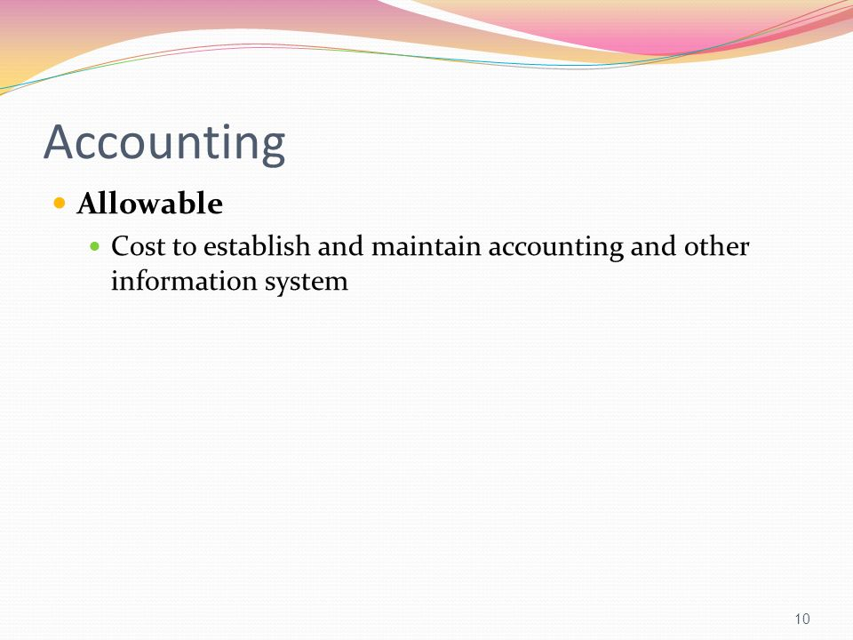 Accounting Allowable Cost to establish and maintain accounting and other information system 10