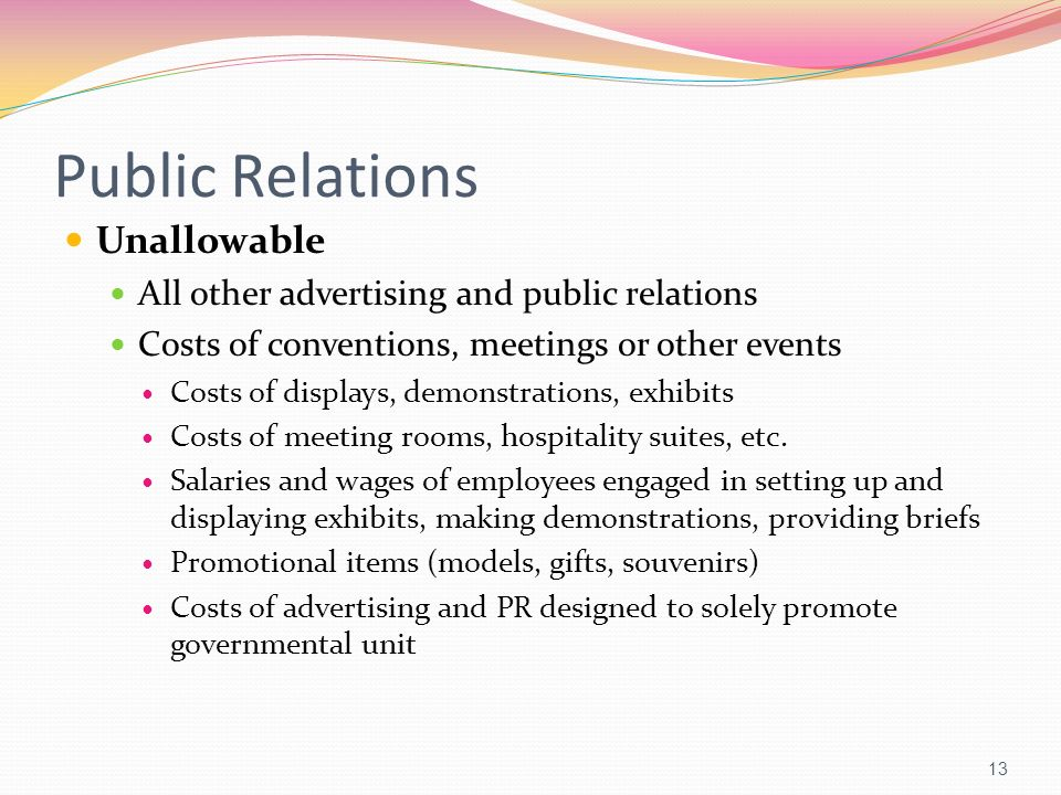 Public Relations Unallowable All other advertising and public relations Costs of conventions, meetings or other events Costs of displays, demonstratio