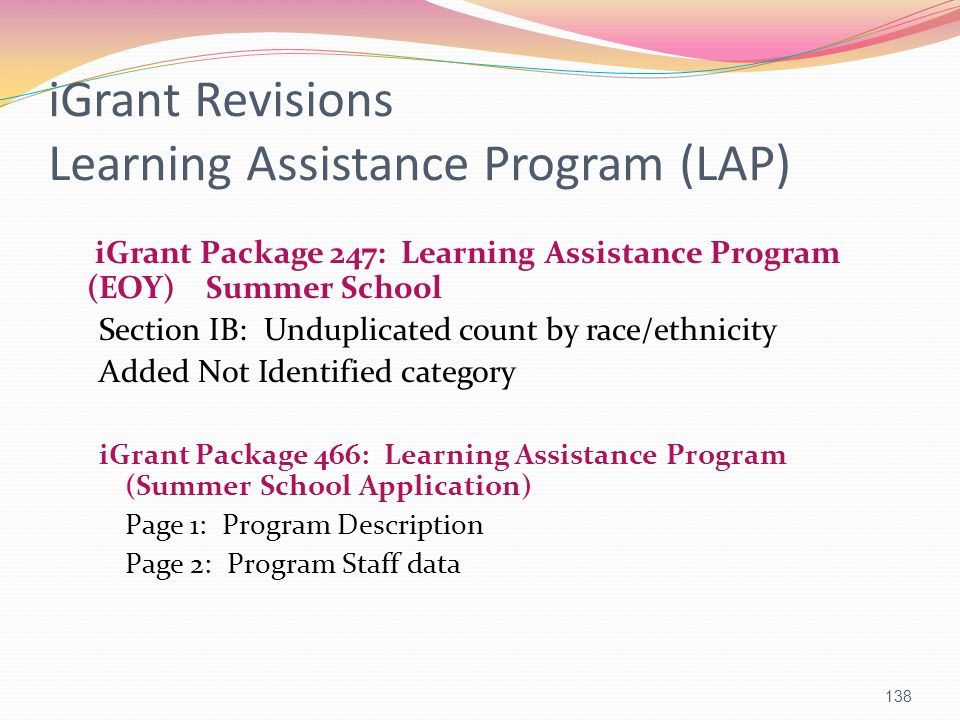 iGrant Revisions Learning Assistance Program (LAP) iGrant Package 247: Learning Assistance Program (EOY) Summer School Section IB: Unduplicated count