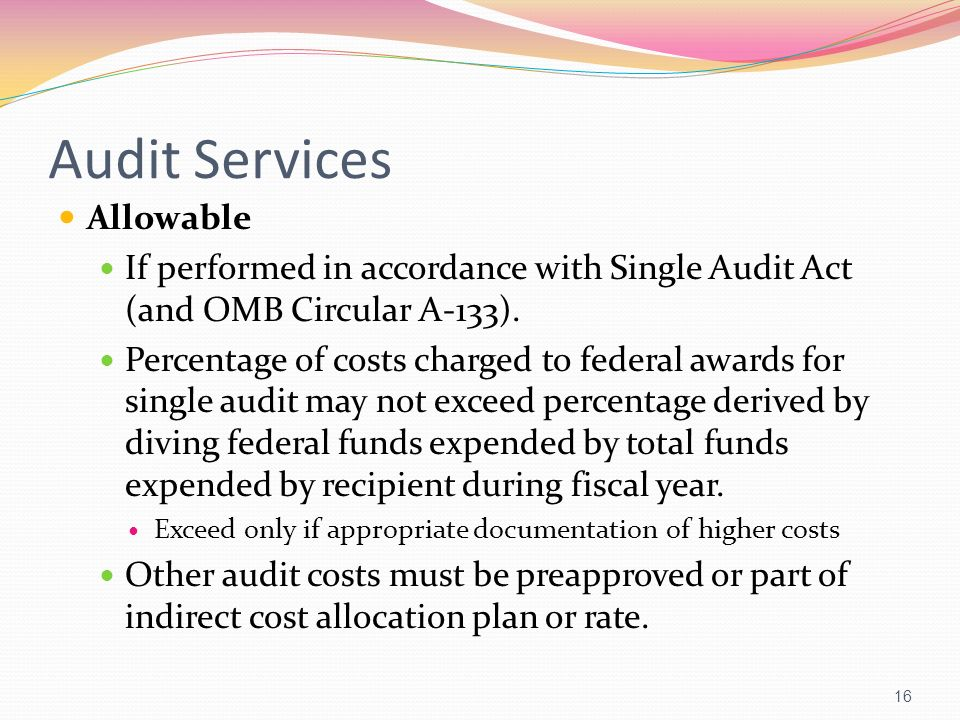 Audit Services Allowable If performed in accordance with Single Audit Act (and OMB Circular A-133). Percentage of costs charged to federal awards for