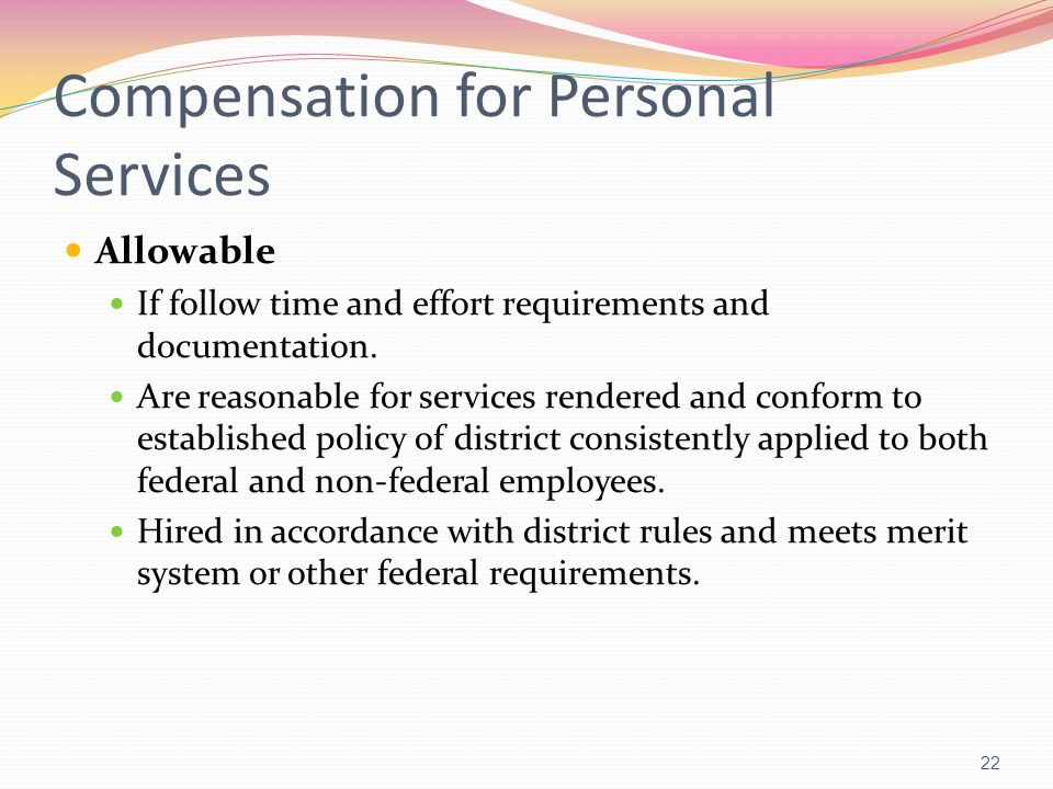 Compensation for Personal Services Allowable If follow time and effort requirements and documentation. Are reasonable for services rendered and confor