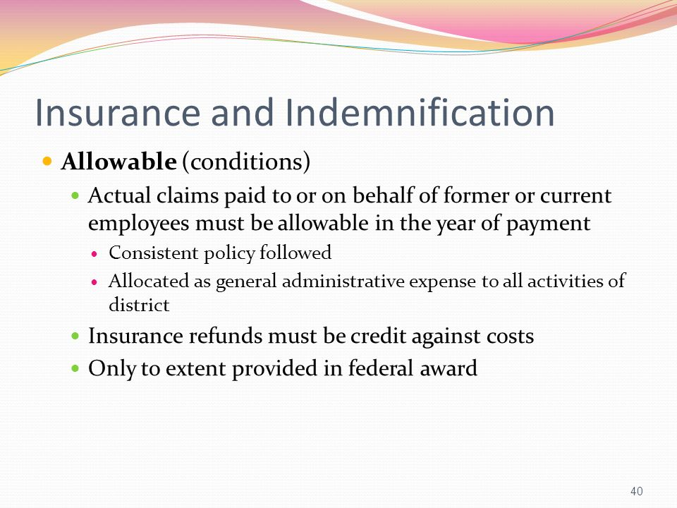 Insurance and Indemnification Allowable (conditions) Actual claims paid to or on behalf of former or current employees must be allowable in the year o