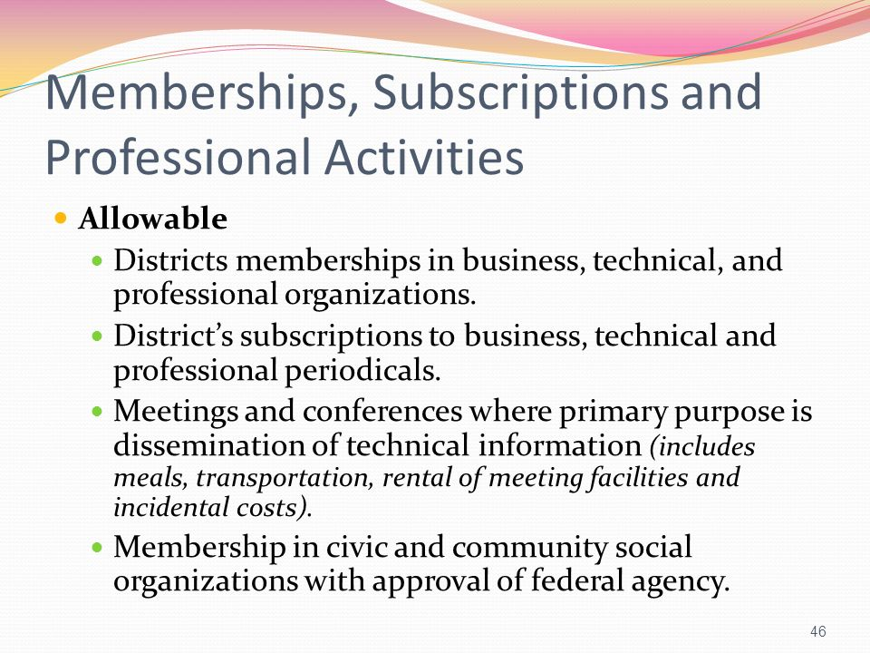 Memberships, Subscriptions and Professional Activities Allowable Districts memberships in business, technical, and professional organizations. Distric