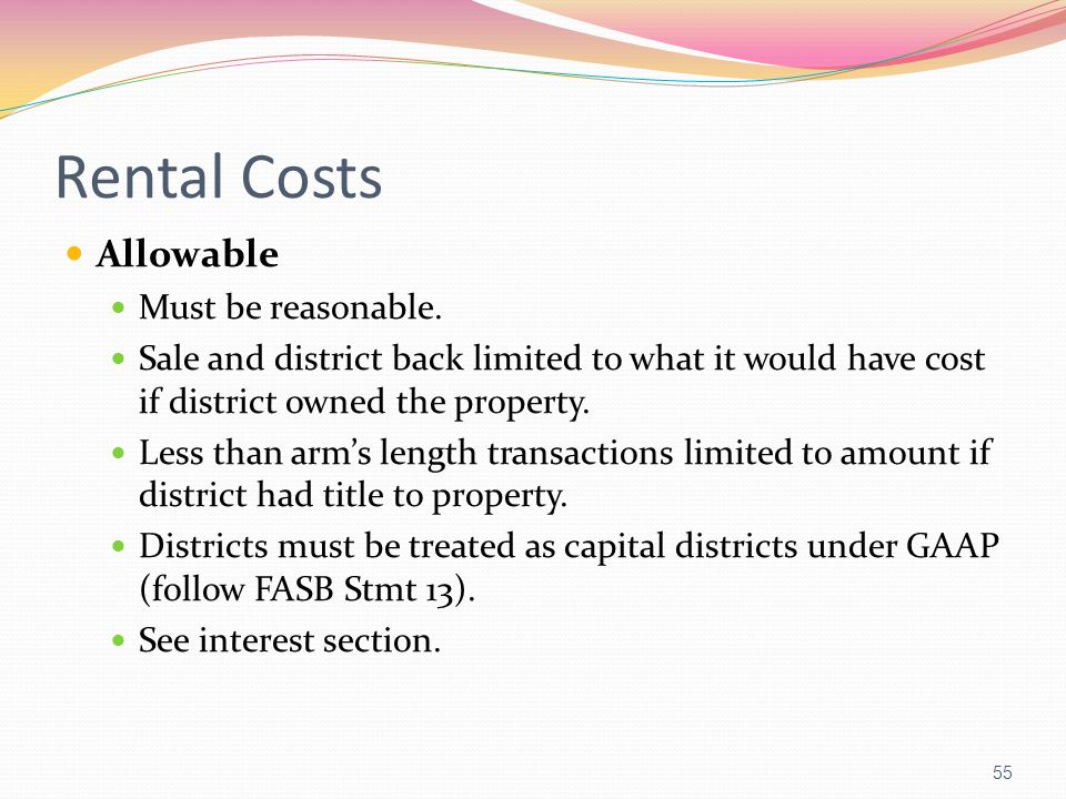 Rental Costs Allowable Must be reasonable. Sale and district back limited to what it would have cost if district owned the property. Less than arms le