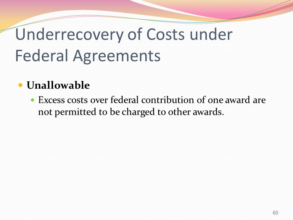 Underrecovery of Costs under Federal Agreements Unallowable Excess costs over federal contribution of one award are not permitted to be charged to oth