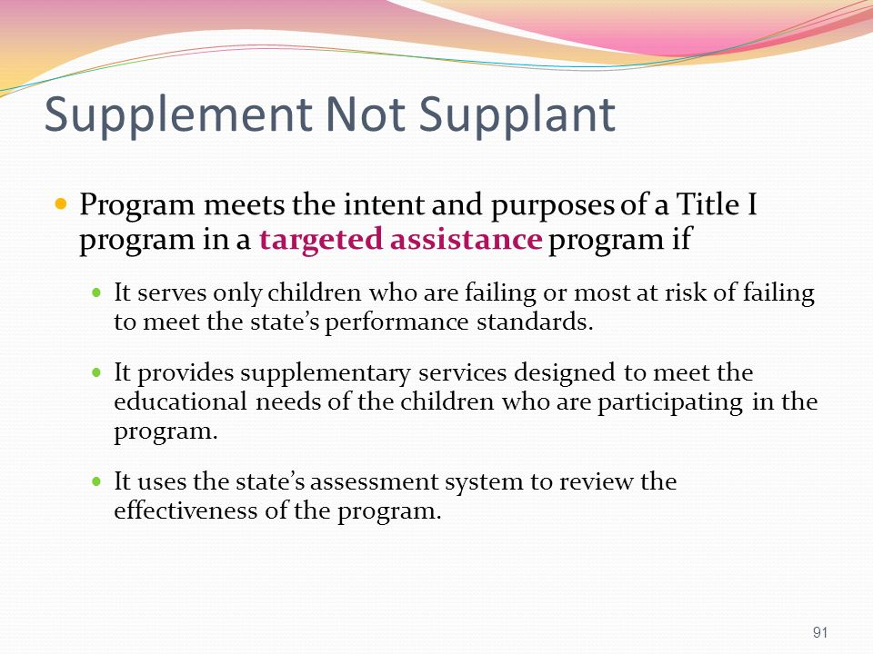 Supplement Not Supplant Program meets the intent and purposes of a Title I program in a targeted assistance program if It serves only children who are