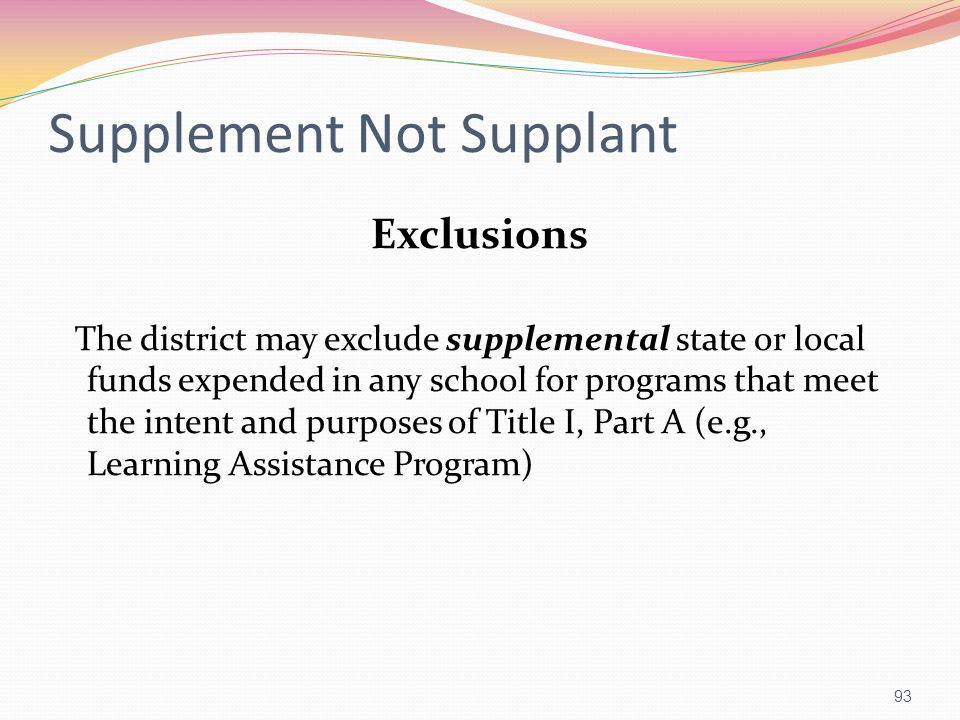 Supplement Not Supplant Exclusions The district may exclude supplemental state or local funds expended in any school for programs that meet the intent