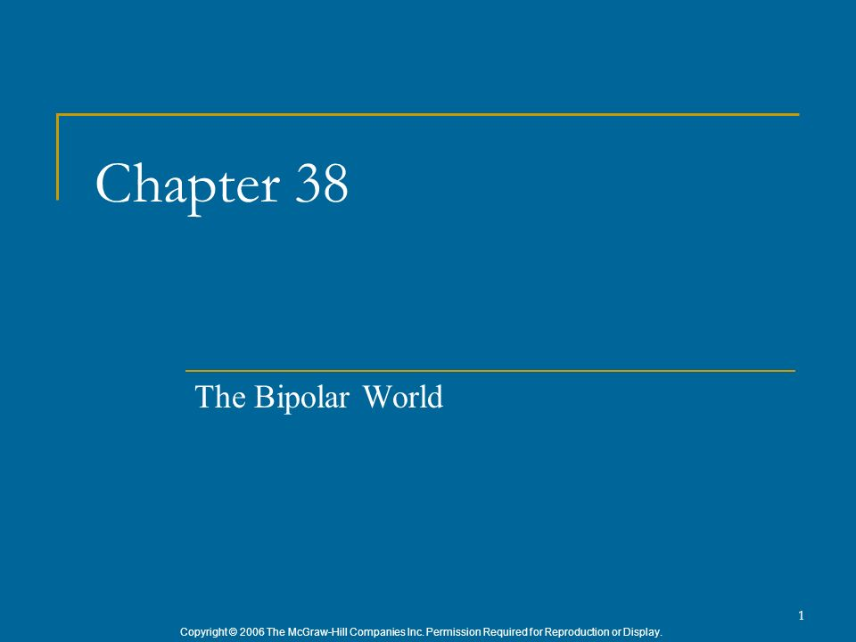 Copyright © 2006 The McGraw-Hill Companies Inc. Permission Required for Reproduction or Display. 1 Chapter 38 The Bipolar World