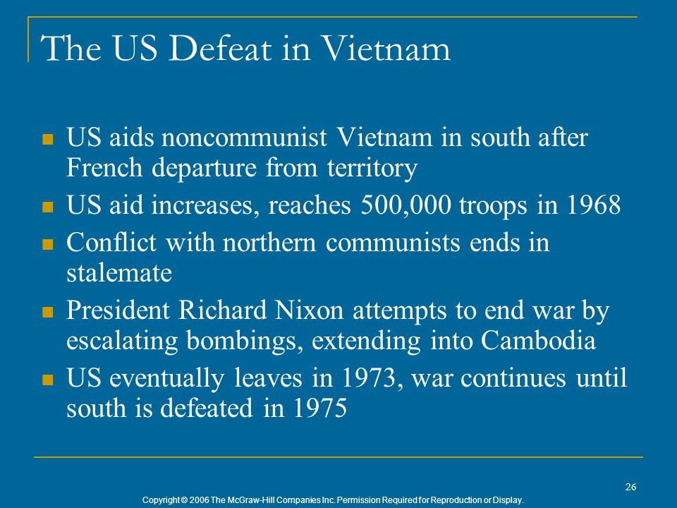 Copyright © 2006 The McGraw-Hill Companies Inc. Permission Required for Reproduction or Display. 26 The US Defeat in Vietnam US aids noncommunist Viet
