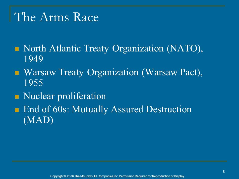 Copyright © 2006 The McGraw-Hill Companies Inc. Permission Required for Reproduction or Display. 8 The Arms Race North Atlantic Treaty Organization (N