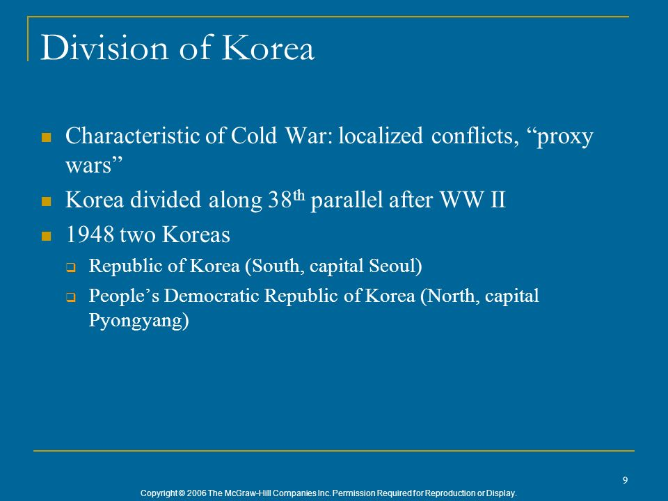 Copyright © 2006 The McGraw-Hill Companies Inc. Permission Required for Reproduction or Display. 9 Division of Korea Characteristic of Cold War: local