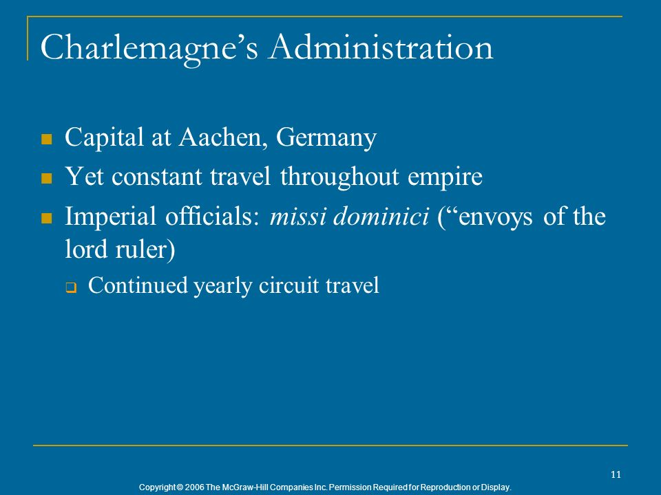 Copyright © 2006 The McGraw-Hill Companies Inc. Permission Required for Reproduction or Display. 11 Charlemagnes Administration Capital at Aachen, Ger