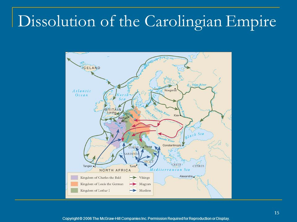 Copyright © 2006 The McGraw-Hill Companies Inc. Permission Required for Reproduction or Display. 15 Dissolution of the Carolingian Empire