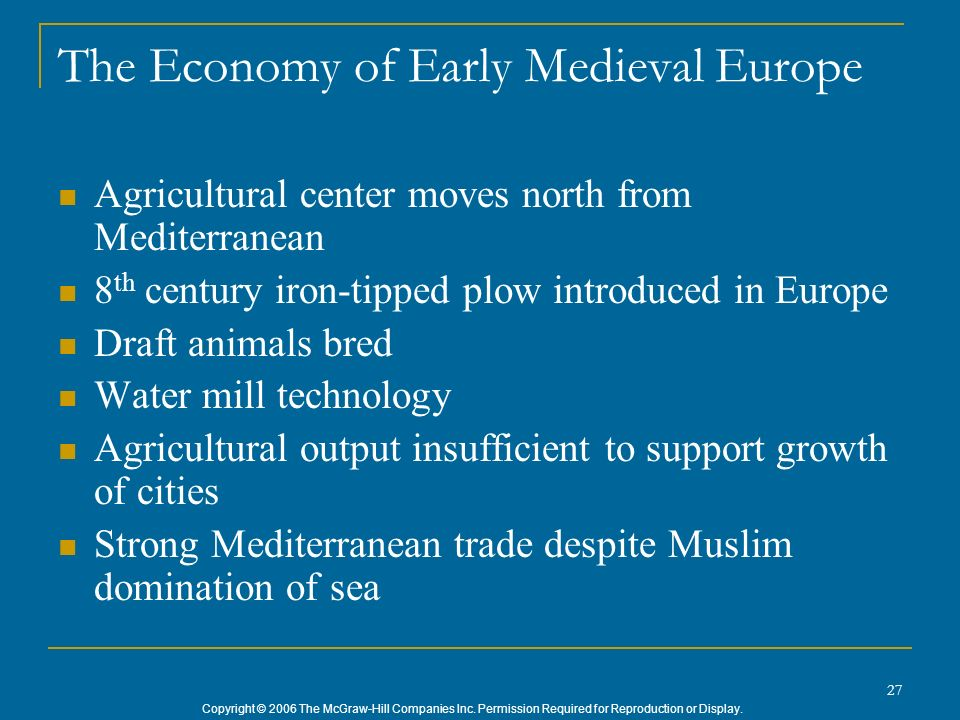 Copyright © 2006 The McGraw-Hill Companies Inc. Permission Required for Reproduction or Display. 27 The Economy of Early Medieval Europe Agricultural
