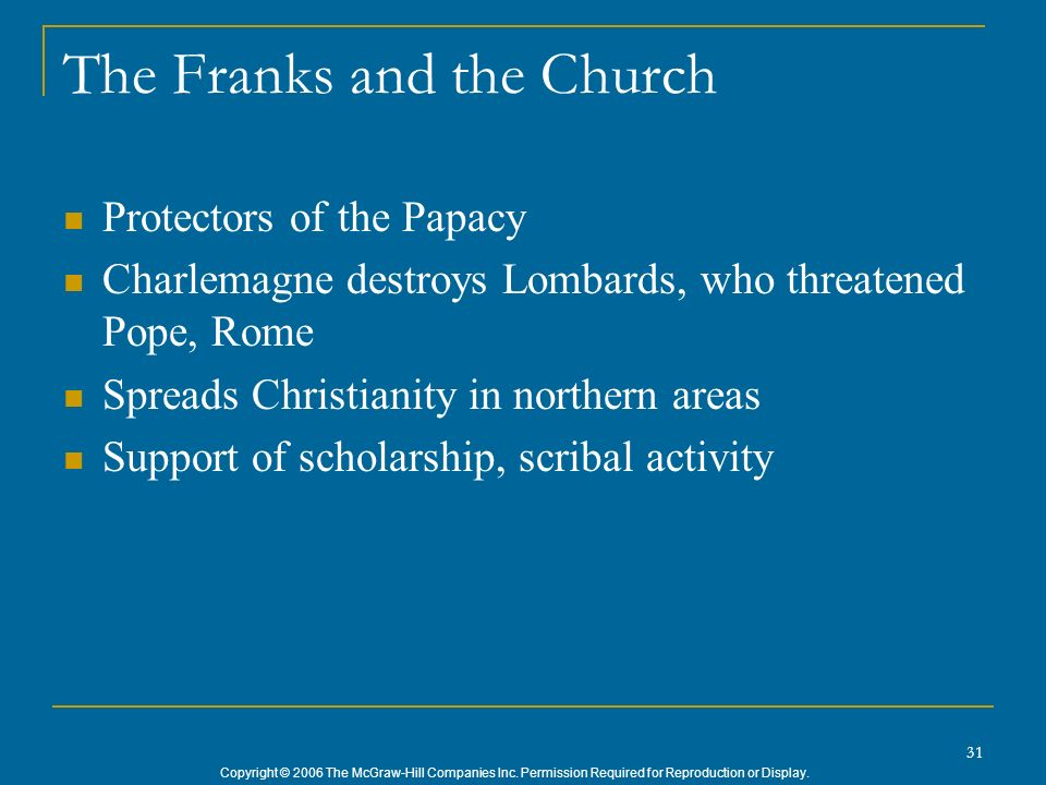 Copyright © 2006 The McGraw-Hill Companies Inc. Permission Required for Reproduction or Display. 31 The Franks and the Church Protectors of the Papacy
