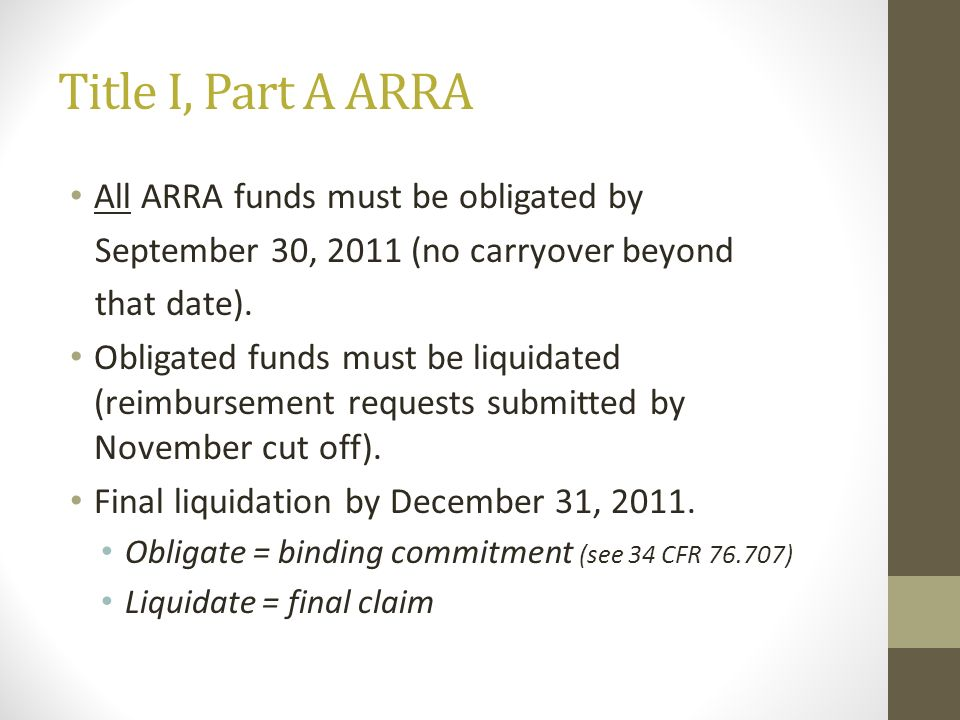 Title I, Part A ARRA All ARRA funds must be obligated by September 30, 2011 (no carryover beyond that date). Obligated funds must be liquidated (reimb