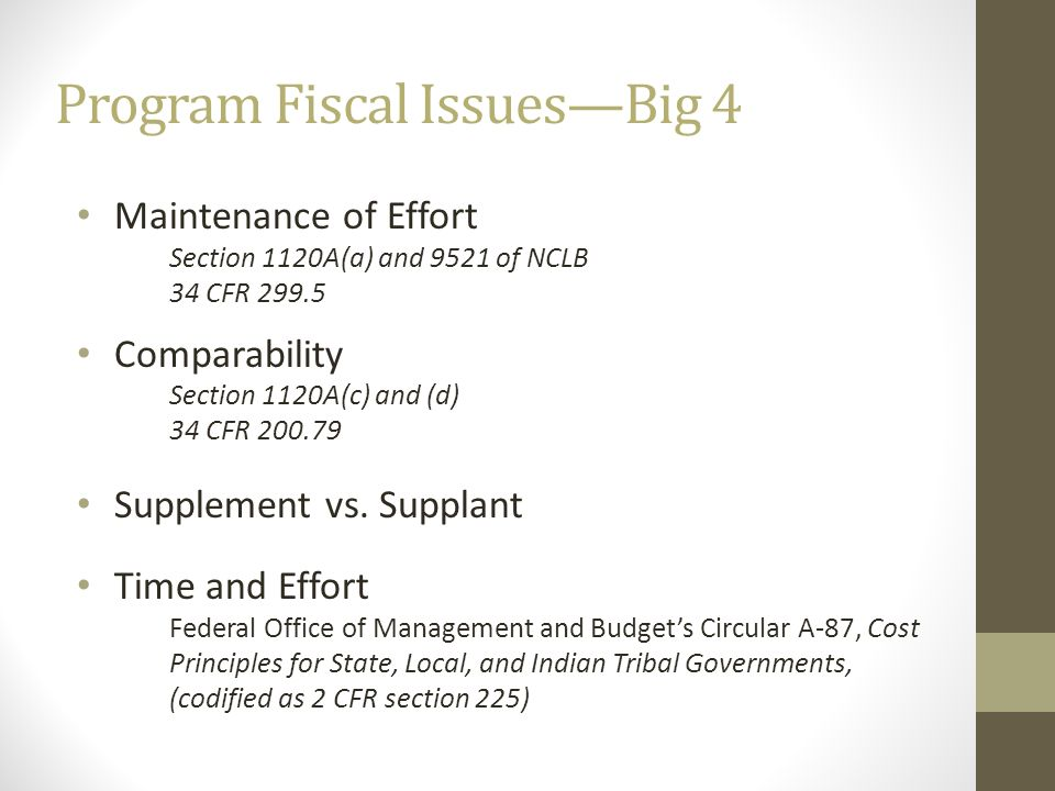 Program Fiscal IssuesBig 4 Maintenance of Effort Section 1120A(a) and 9521 of NCLB 34 CFR 299.5 Comparability Section 1120A(c) and (d) 34 CFR 200.79 S