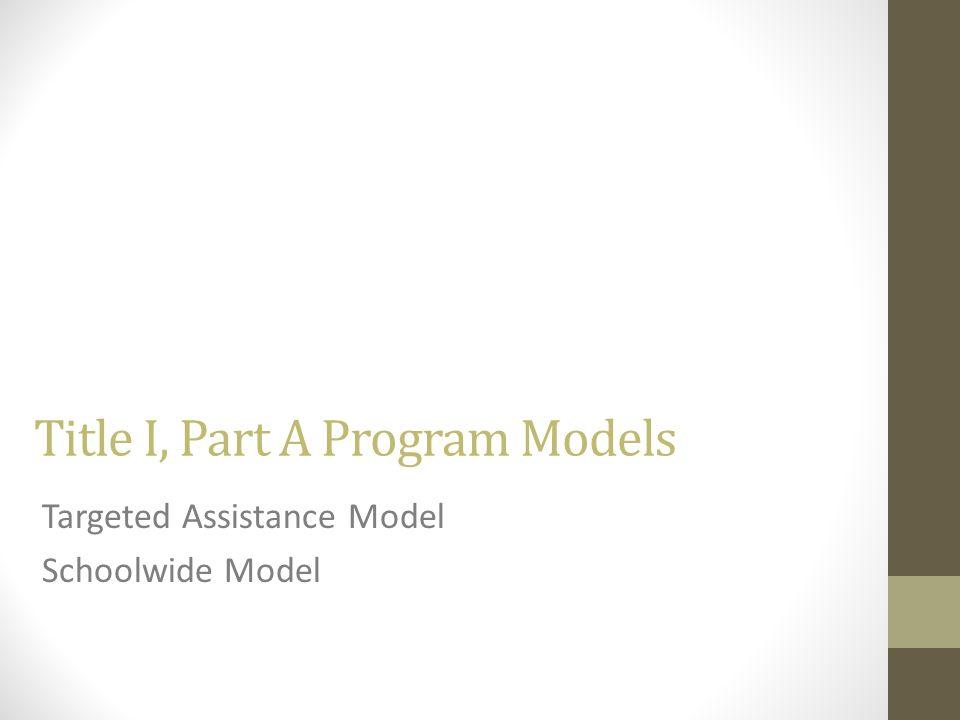 Title I, Part A Program Models Targeted Assistance Model Schoolwide Model