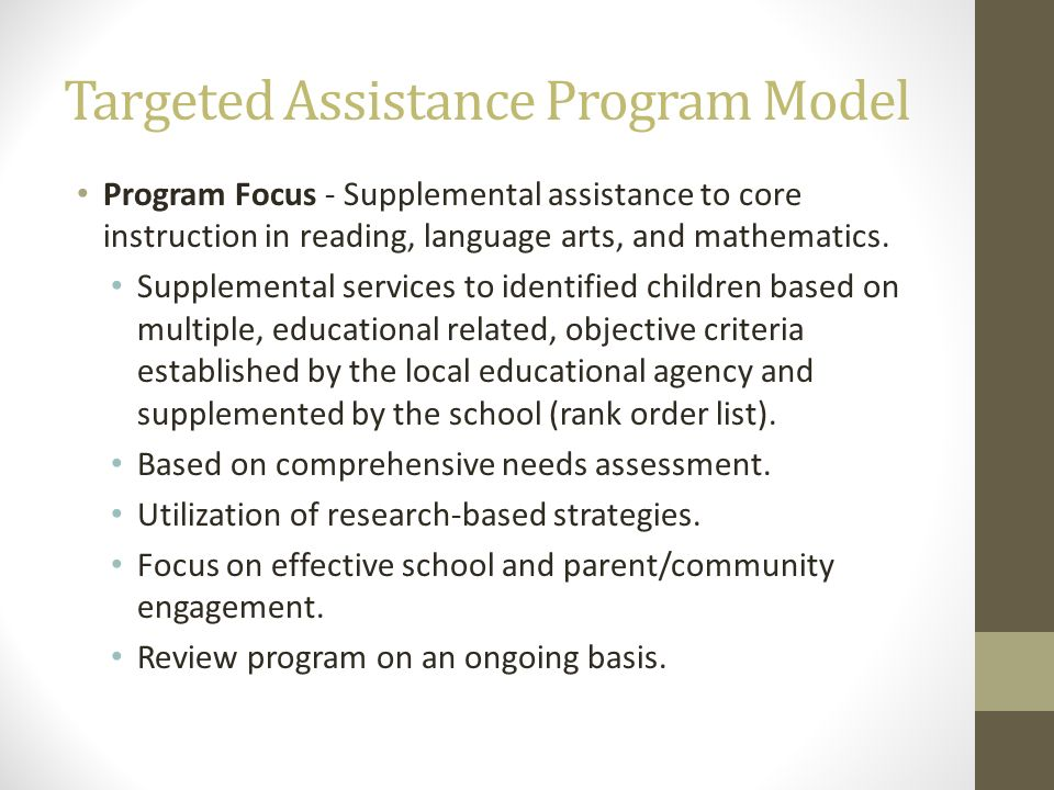 Targeted Assistance Program Model Program Focus - Supplemental assistance to core instruction in reading, language arts, and mathematics. Supplemental