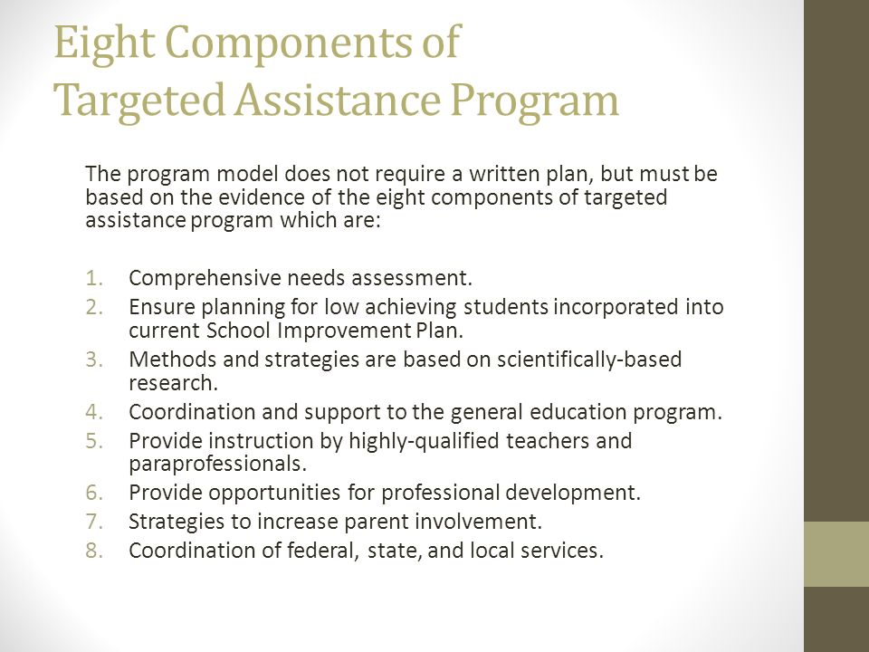 Eight Components of Targeted Assistance Program The program model does not require a written plan, but must be based on the evidence of the eight comp