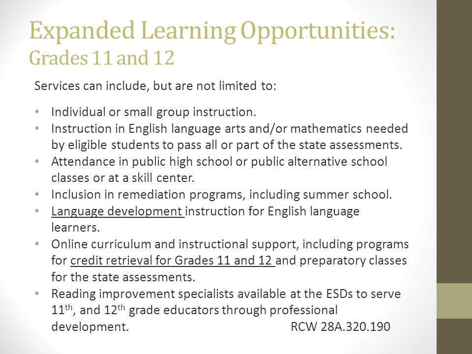 Expanded Learning Opportunities: Grades 11 and 12 Services can include, but are not limited to: Individual or small group instruction. Instruction in