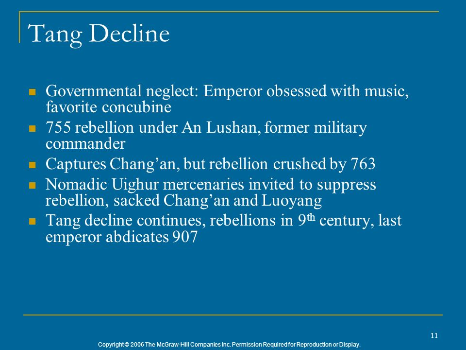 Copyright © 2006 The McGraw-Hill Companies Inc. Permission Required for Reproduction or Display. 11 Tang Decline Governmental neglect: Emperor obsesse