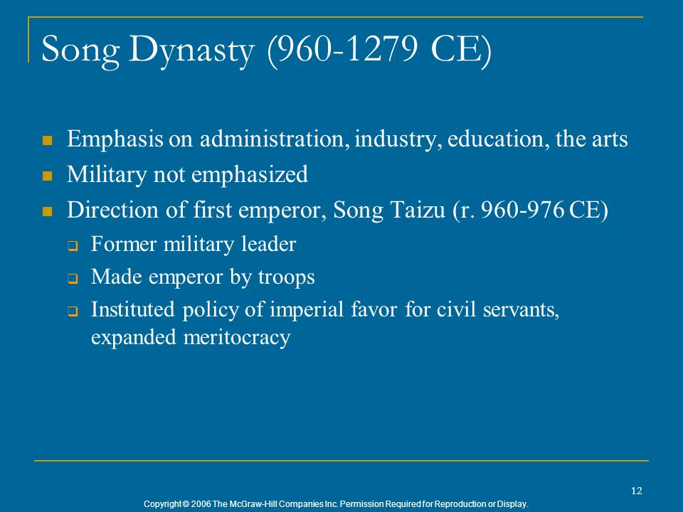Copyright © 2006 The McGraw-Hill Companies Inc. Permission Required for Reproduction or Display. 12 Song Dynasty (960-1279 CE) Emphasis on administrat