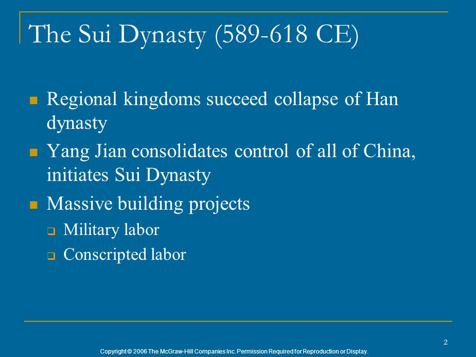 Copyright © 2006 The McGraw-Hill Companies Inc. Permission Required for Reproduction or Display. 2 The Sui Dynasty (589-618 CE) Regional kingdoms succ