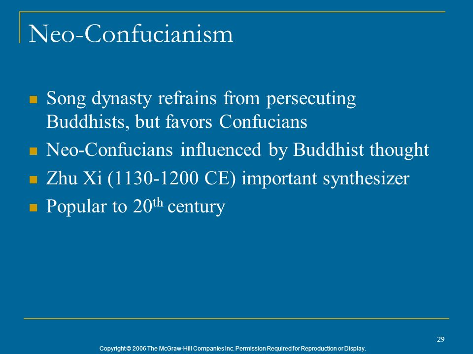 Copyright © 2006 The McGraw-Hill Companies Inc. Permission Required for Reproduction or Display. 29 Neo-Confucianism Song dynasty refrains from persec