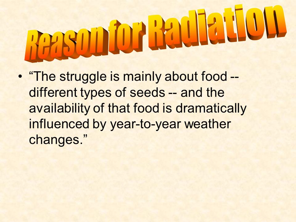 The struggle is mainly about food -- different types of seeds -- and the availability of that food is dramatically influenced by year-to-year weather
