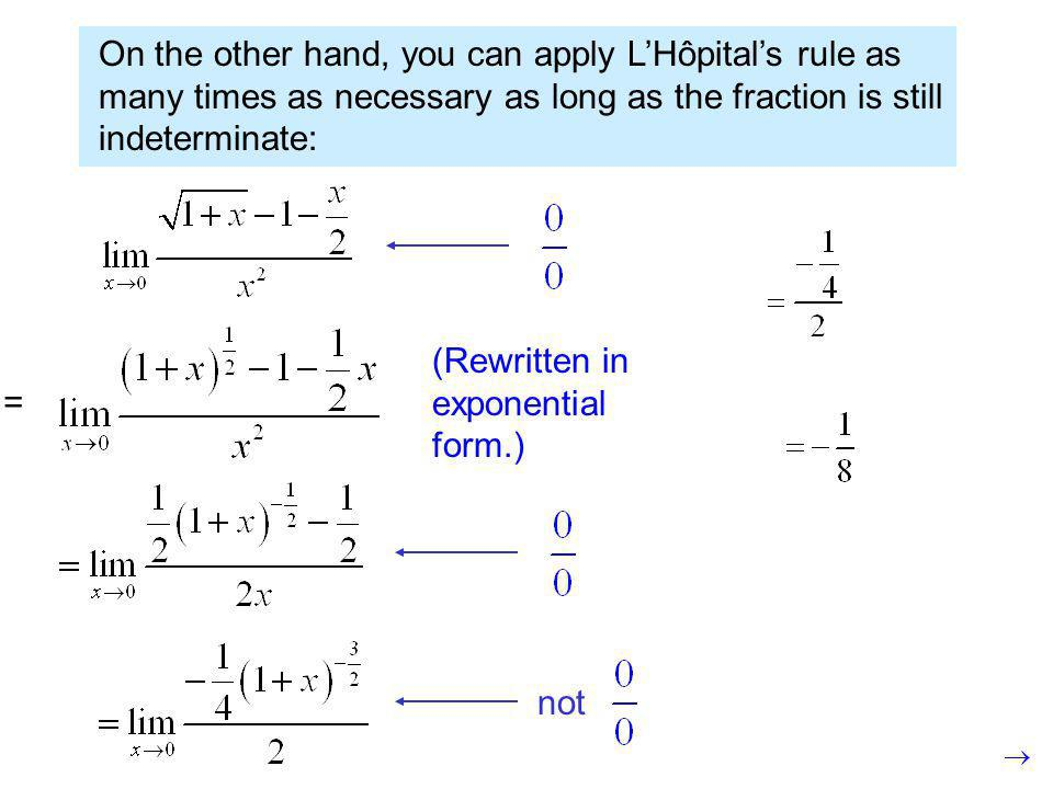 On the other hand, you can apply LHôpitals rule as many times as necessary as long as the fraction is still indeterminate: not (Rewritten in exponential form.) =