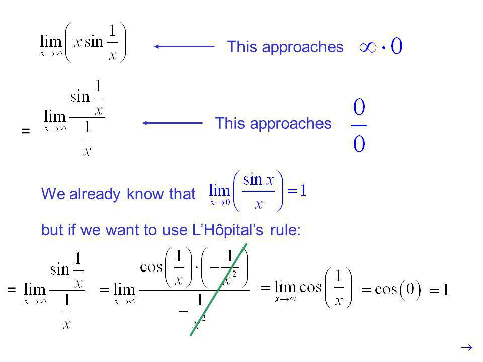 This approaches We already know that but if we want to use LHôpitals rule: = =
