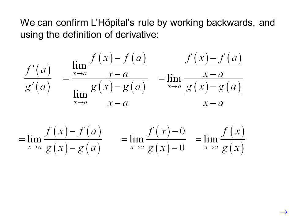 We can confirm LHôpitals rule by working backwards, and using the definition of derivative: