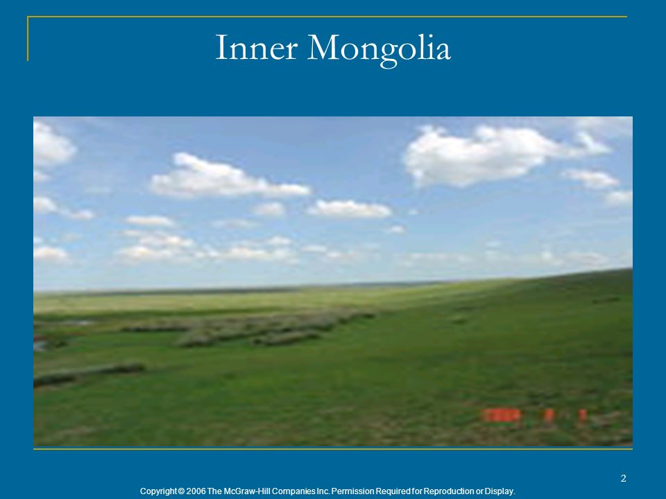 Copyright © 2006 The McGraw-Hill Companies Inc. Permission Required for Reproduction or Display. 2 Inner Mongolia