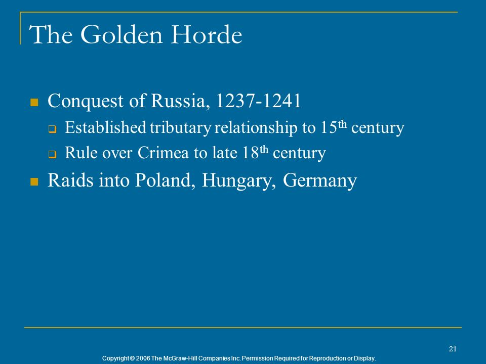 Copyright © 2006 The McGraw-Hill Companies Inc. Permission Required for Reproduction or Display. 21 The Golden Horde Conquest of Russia, 1237-1241 Est