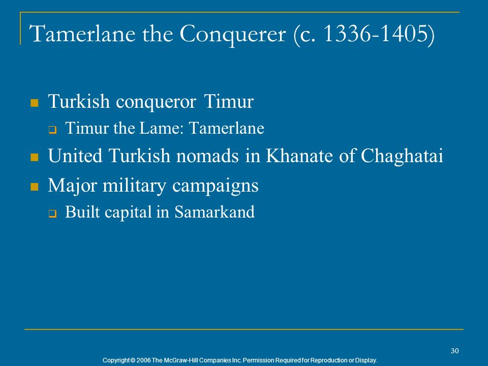 Copyright © 2006 The McGraw-Hill Companies Inc. Permission Required for Reproduction or Display. 30 Tamerlane the Conquerer (c. 1336-1405) Turkish con